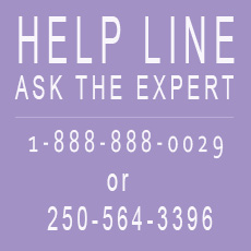 Help Line Ask the Expert at 1-888-888-0029 or 250-564-3396